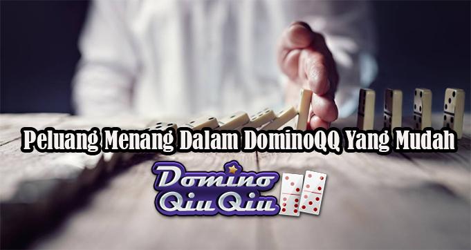 Peluang Menang Dalam DominoQQ Yang Mudah