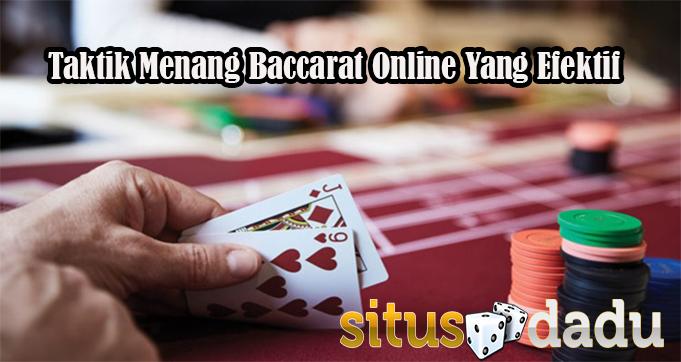 Taktik Menang Baccarat Online Yang Efektif